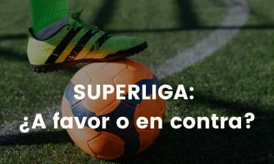 ¿Estás a favor o en contra de la Superliga?